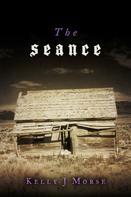 Kelly J Morse: The Seance