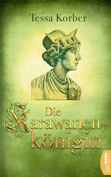 Die Karawanenkönigin - Historischer Roman