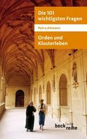Petra Altmann: Die 101 wichtigsten Fragen: Orden und Klosterleben