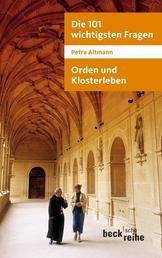 Die 101 wichtigsten Fragen: Orden und Klosterleben - Mit Antworten von Abtprimas Notker Wolf