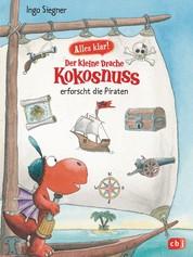 Alles klar! Der kleine Drache Kokosnuss erforscht die Piraten - Mit zahlreichen Sach- und Kokosnuss-Illustrationen