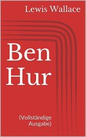 Lewis Wallace: Ben Hur (Vollständige Ausgabe)