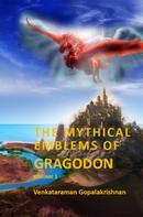 Venkataraman Gopalakrishnan: The Mythical Emblems of Gragodon – Volume 1