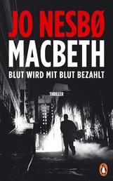 Macbeth - Blut wird mit Blut bezahlt. Thriller - Internationaler Bestseller