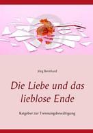 Jörg Bernhard: Die Liebe und das lieblose Ende ★★★★