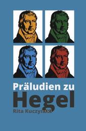 Präludien zu Hegel - Eine poetische Vergegenwärtigung des Abstrakten