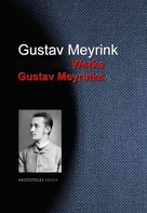 Gustav Meyrink: Gesammelte Werke Gustav Meyrinks