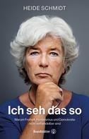 Dr. Heide Schmidt: Ich seh das so