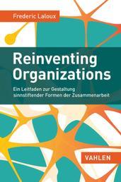 Reinventing Organizations - Ein Leitfaden zur Gestaltung sinnstiftender Formen der Zusammenarbeit