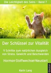 Der Schlüssel zur Vitalität - 9 Schritte zum natürlichen Ausgleich von Stress, Gewicht und Beschwerden - Hormon-Stoffwechsel-Neustart