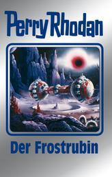 "Perry Rhodan 130: Der Frostrubin (Silberband) - 1. Band des Zyklus ""Die Endlose Armada"""