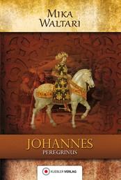 Johannes Peregrinus - Der junge Johannes. Historischer Roman. Deutsche Erstveröffentlichung