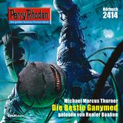 "Perry Rhodan 2414: Die Bestie Ganymed - Perry Rhodan-Zyklus ""Negasphäre"""