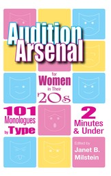 Audition Arsenal for Women in their 20's - 101 Monologues by Type, 2 Minutes & Under