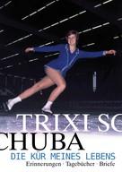 Trixi Schuba: Die Kür meines Lebens ★★★