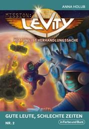 Mission: Levity - Rettung ist Verhandlungssache - Gute Leute, schlechte Zeiten (Nr. 2) - Science-Fiction-/Space Opera-Serie