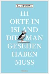 111 Orte in Island, die man gesehen haben muss - Reiseführer