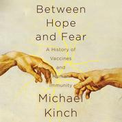 Between Hope and Fear - A History of Vaccines and Human Immunity (Unabridged)