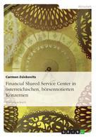 Carmen Zsivkovits: Financial Shared Service Center in österreichischen, börsennotierten Konzernen