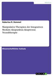 Manipulative Therapien der Integrativen Medizin: Akupunktur, Akupressur, Neuraltherapie