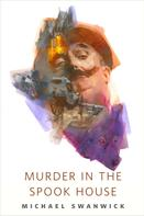 Michael Swanwick: Murder in the Spook House