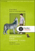 Georg Rüschemeyer: Menschen und andere Tiere. Vom Wunsch, einander zu verstehen ★★★★