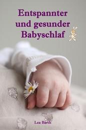 Entspannter und gesunder Babyschlaf - Sanfter Babyschlaf ist (k)ein Kinderspiel (Babyschlaf-Ratgeber: Tipps zum Einschlafen und Durchschlafen im 1. Lebensjahr)