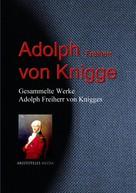 Adolph von Knigge: Gesammelte Werke Adolph Freiherr von Knigges