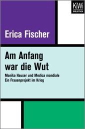 Am Anfang war die Wut - Monika Hauser und Medica mondiale. Ein Frauenprojekt im Krieg