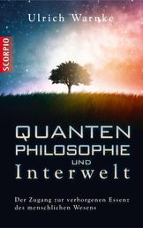 Quantenphilosophie und Interwelt - Der Zugang zur verborgenen Essenz des menschlichen Wesens