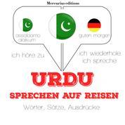 Urdu sprechen auf Reisen - Ich höre zu, ich wiederhole, ich spreche : Sprachmethode