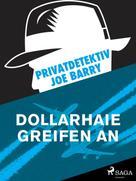 Joe Barry: Privatdetektiv Joe Barry - Dollarhaie greifen an