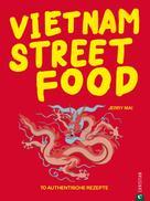 Jerry Mai: Vietnam Streetfood - 70 authentische Streetfood-Rezepte mit dem Besten, was Vietnam zu bieten hat ★★★★