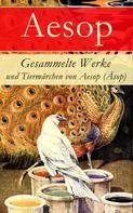 Aesop: Gesammelte Werke und Tiermärchen von Aesop (Äsop)
