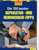 Selbst ist der Mann. Das Do-it-yourself-Magazin: Die 100 besten Reparatur- und Heimwerker-Tipps ★★★★