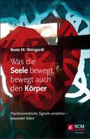 Beate M. Weingardt: Was die Seele bewegt, bewegt auch den Körper ★★★