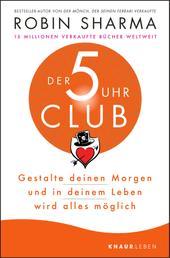 Der 5-Uhr-Club - Gestalte deinen Morgen und in deinem Leben wird alles möglich