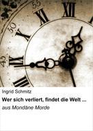 Ingrid Schmitz: Wer sich verliert, findet die Welt ...
