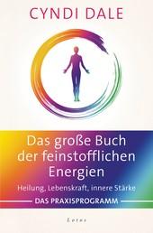 Das große Buch der feinstofflichen Energien - Heilung, Lebenskraft, innere Stärke. Das Praxisprogramm