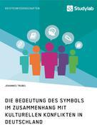 Johannes Trubel: Die Bedeutung des Symbols im Zusammenhang mit kulturellen Konflikten in Deutschland