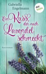 Ein Kuss, der nach Lavendel schmeckt - Glücksglitzern: Erster Roman - Kurzroman