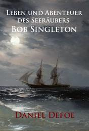 Leben und Abenteuer des Seeräubers Bob Singleton - Roman