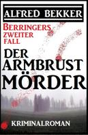 Alfred Bekker: Berringers zweiter Fall - Der Armbrustmörder ★★★★★