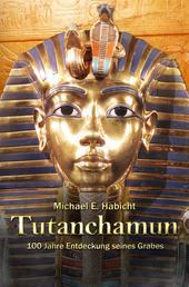 Tutanchamun - 100 Jahre Entdeckung seines Grabes: Teil 1