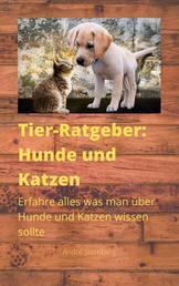Tier-Ratgeber: Hunde und Katzen - Erfahre alles was man über Hunde und Katzen wissen sollte