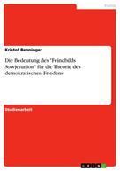 """Kristof Benninger: Die Bedeutung des """"Feindbilds Sowjetunion"""" für die Theorie des demokratischen Friedens"""