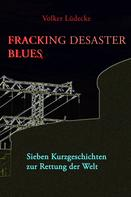 Volker Lüdecke: Fracking Desaster Blues