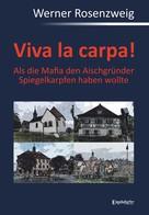 Werner Rosenzweig: Viva la carpa! Als die Mafia den Aischgründer Spiegelkarpfen haben wollte