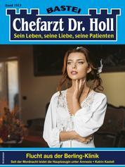 Dr. Holl 1913 - Arztroman - Flucht aus der Berling-Klinik