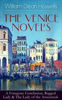 William Dean Howells: HE VENICE NOVELS: A Foregone Conclusion, Ragged Lady & The Lady of the Aroostook